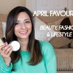April Favourites Beauty Fashion Lifestyle Le Beauty Girl